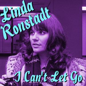 Linda Ronstadt的專輯I Can't Let Go Linda Ronstadt Recordings