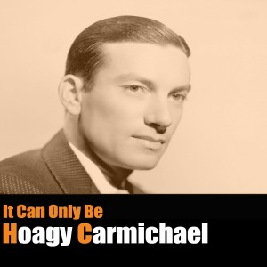 Hoagy Carmichael的專輯It Can Only Be