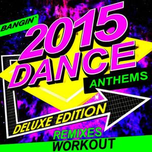 Remix Factory的專輯2015 Bangin' Dance Anthems - Workout Remixes (Deluxe Edition)
