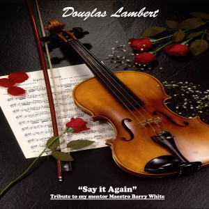 Douglas Lambert的專輯Say It Again (A Tribute to Barry White)